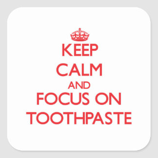 Keep Calm and focus on Toothpaste Square Sticker