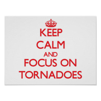 Keep Calm and focus on Tornadoes Posters