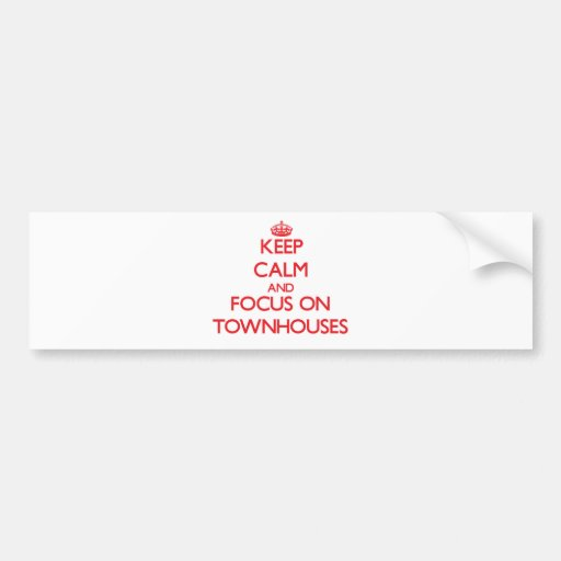 Keep Calm and focus on Townhouses Bumper Stickers