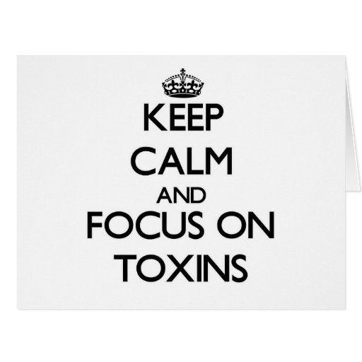 Keep Calm and focus on Toxins Greeting Card