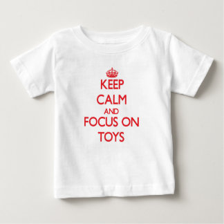 Keep Calm and focus on Toys T-shirt
