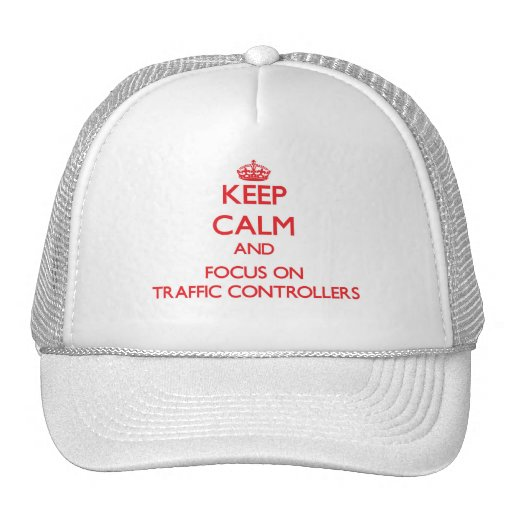 Keep Calm and focus on Traffic Controllers Hats