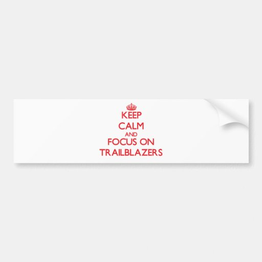 Keep Calm and focus on Trailblazers Bumper Stickers