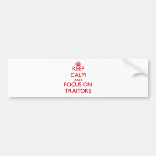 Keep Calm and focus on Traitors Bumper Stickers