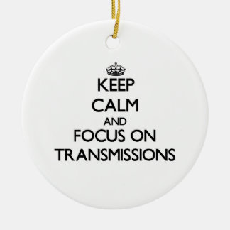 Keep Calm and focus on Transmissions Ceramic Ornament