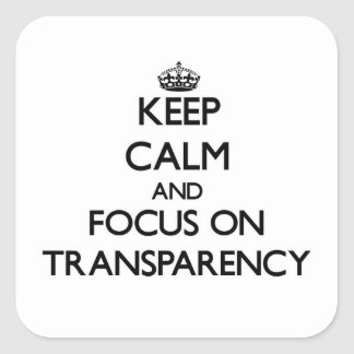 Keep Calm and focus on Transparency Square Sticker