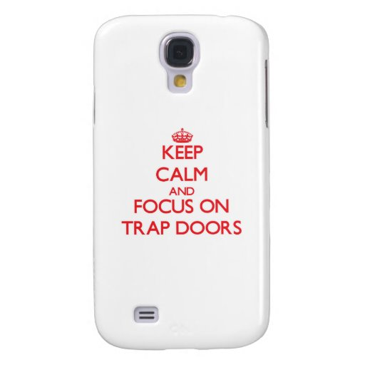 Keep Calm and focus on Trap Doors Samsung Galaxy S4 Cover