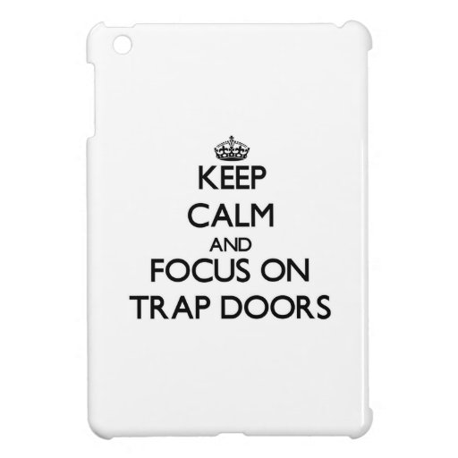 Keep Calm and focus on Trap Doors Case For The iPad Mini