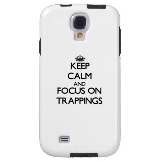 Keep Calm and focus on Trappings Galaxy S4 Case