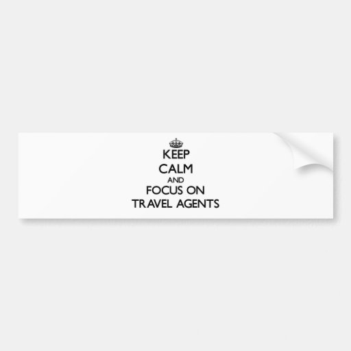 Keep Calm and focus on Travel Agents Bumper Stickers