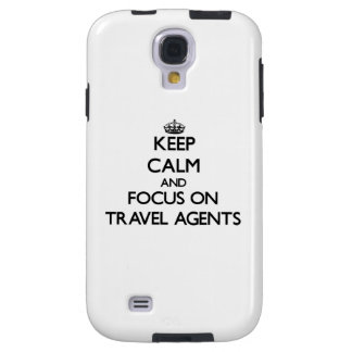 Keep Calm and focus on Travel Agents Galaxy S4 Case