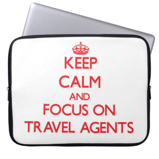 Keep Calm and focus on Travel Agents Laptop Computer Sleeves