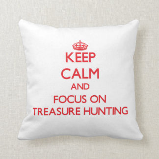 Keep Calm and focus on Treasure Hunting Throw Pillow