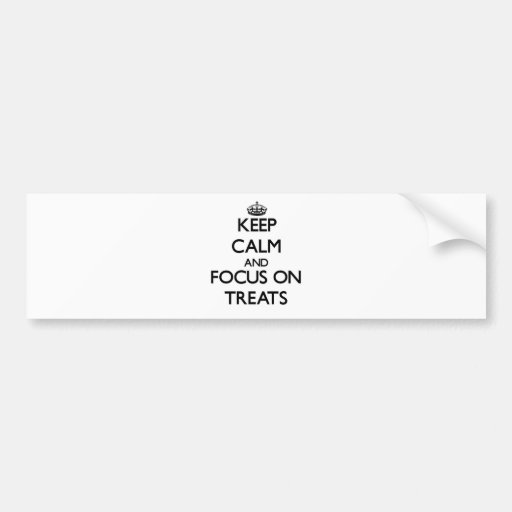 Keep Calm and focus on Treats Bumper Sticker