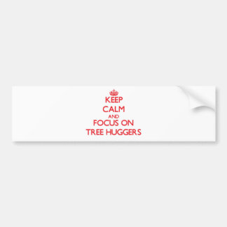 Keep Calm and focus on Tree Huggers Bumper Stickers