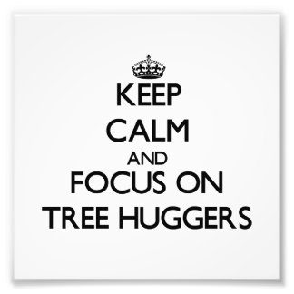 Keep Calm and focus on Tree Huggers Photograph