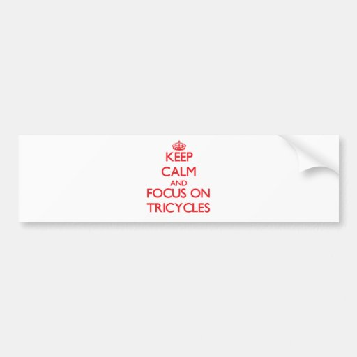 Keep Calm and focus on Tricycles Bumper Stickers