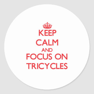 Keep Calm and focus on Tricycles Round Stickers