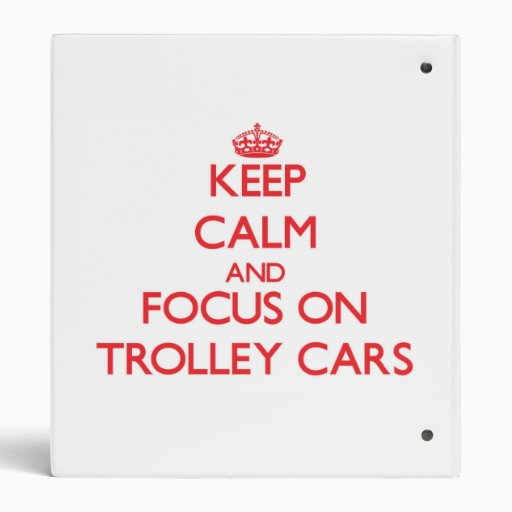 Keep Calm and focus on Trolley Cars 3 Ring Binders