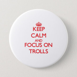 Keep Calm and focus on Trolls 3 Inch Round Button