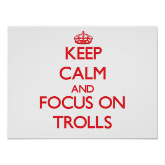 Keep Calm and focus on Trolls Poster