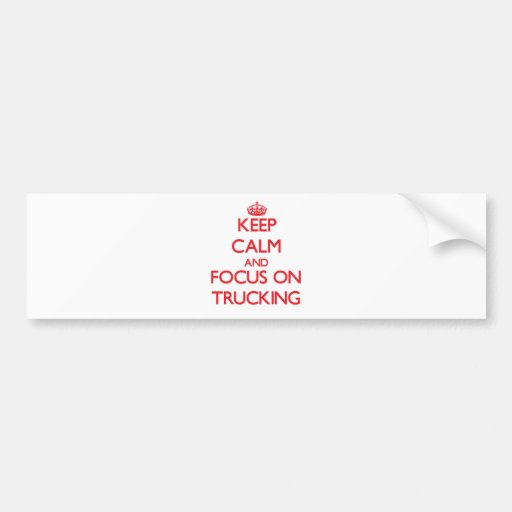 Keep Calm and focus on Trucking Bumper Stickers