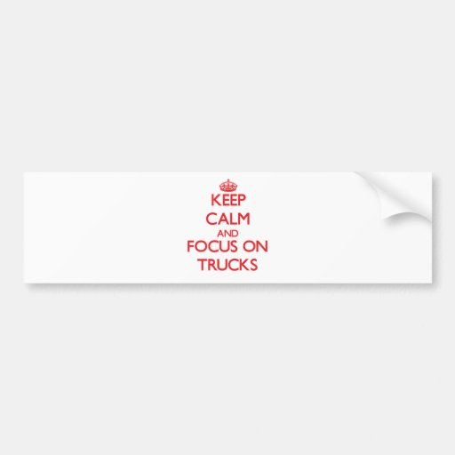 Keep Calm and focus on Trucks Bumper Stickers