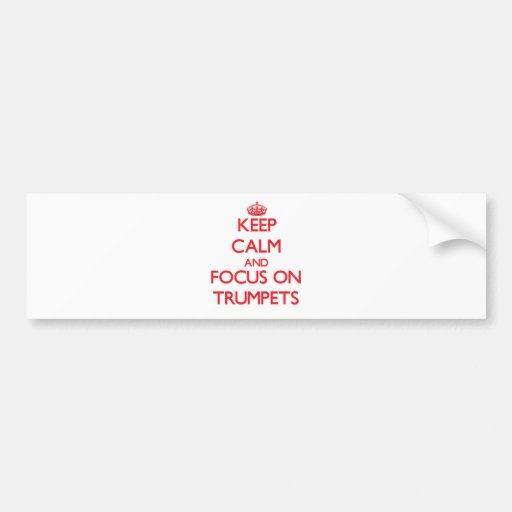 Keep Calm and focus on Trumpets Bumper Sticker