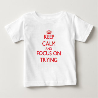 Keep Calm and focus on Trying Tshirts