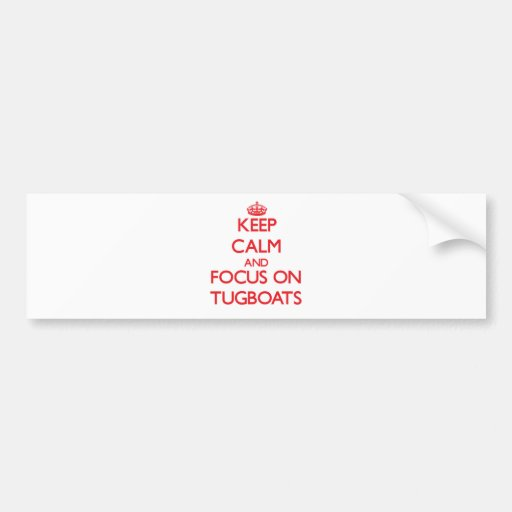 Keep Calm and focus on Tugboats Bumper Stickers