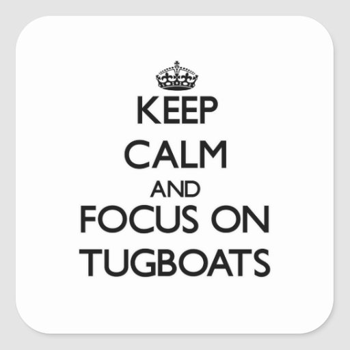 Keep Calm and focus on Tugboats Stickers