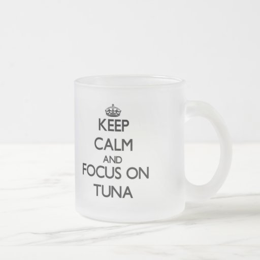 Keep Calm and focus on Tuna Mugs