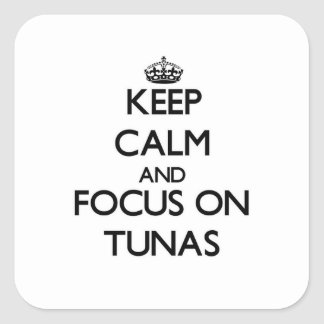 Keep calm and focus on Tunas Square Sticker