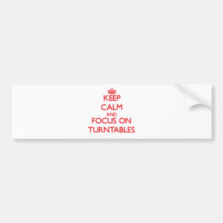 Keep Calm and focus on Turntables Bumper Sticker