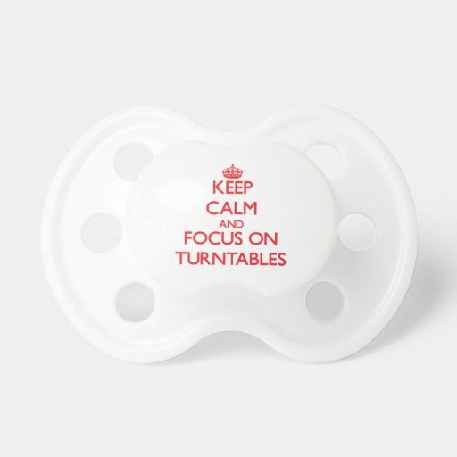 Keep Calm and focus on Turntables Pacifiers