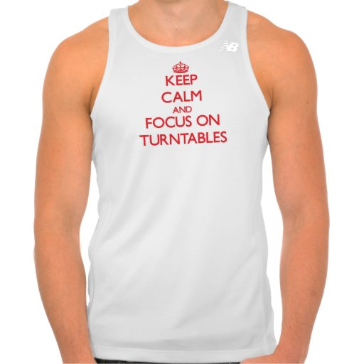 Keep Calm and focus on Turntables Shirt