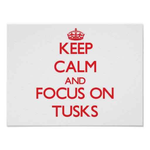 Keep Calm and focus on Tusks Poster