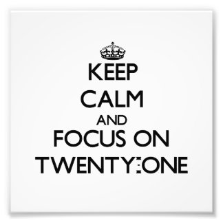 Keep Calm and focus on Twenty-One Art Photo