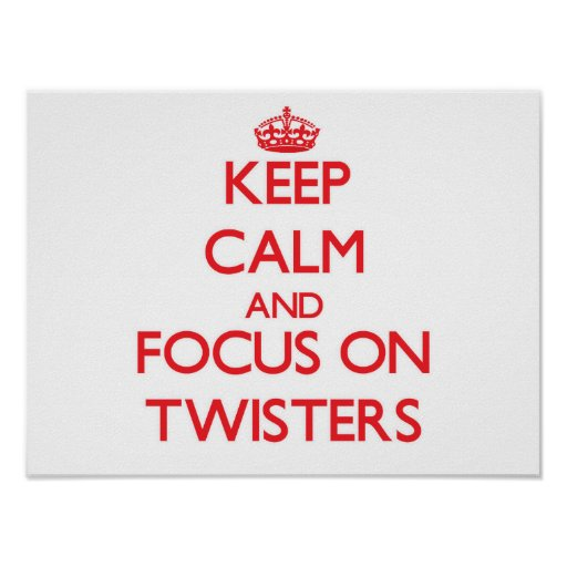 Keep Calm and focus on Twisters Poster