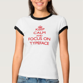 Keep Calm and focus on Typeface T-Shirt