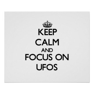 Keep Calm and focus on Ufos Print