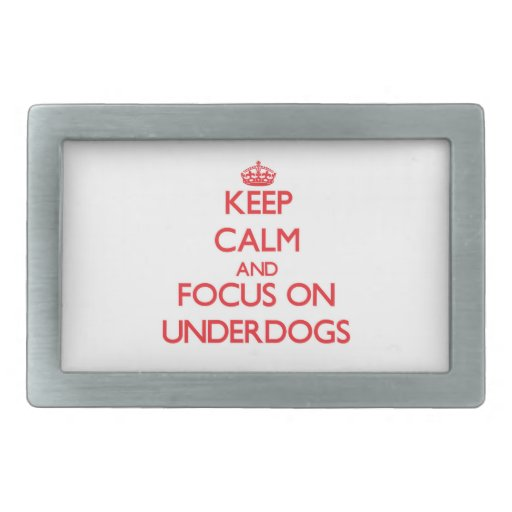 Keep Calm and focus on Underdogs Rectangular Belt Buckle