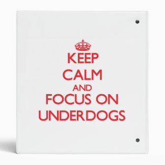 Keep Calm and focus on Underdogs 3 Ring Binders