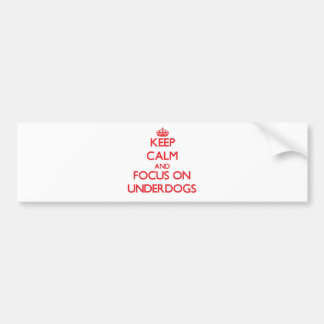 Keep Calm and focus on Underdogs Bumper Stickers