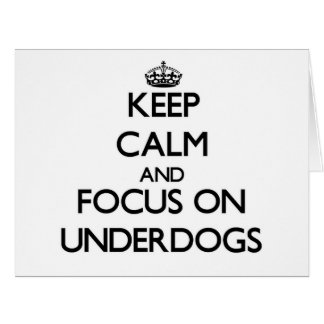 Keep Calm and focus on Underdogs Big Greeting Card