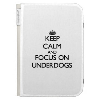 Keep Calm and focus on Underdogs Cases For The Kindle