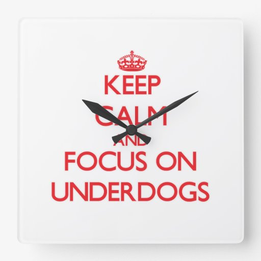 Keep Calm and focus on Underdogs Wallclocks
