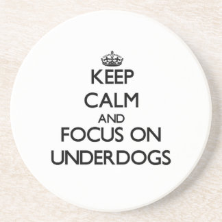 Keep Calm and focus on Underdogs Drink Coaster