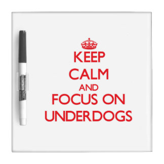 Keep Calm and focus on Underdogs Dry Erase Boards