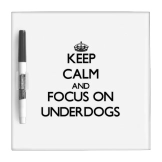Keep Calm and focus on Underdogs Dry-Erase Whiteboard